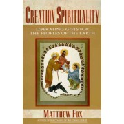 Creation Spirituality by Matthew Fox