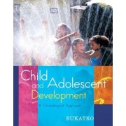 Child and Adolescent Development by Danuta Bukatko