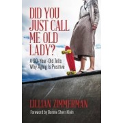 Did You Just Call Me Old Lady? by Lillian Zimmerman