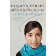Between Two Worlds by Roxana Saberi