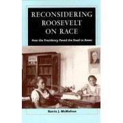 Reconsidering Roosevelt on Race by Kevin J. McMahon