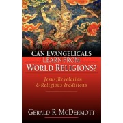 Can Evangelicals Learn from World Religions? by Jordan-Trexler Professor of Religion Gerald R McDermott