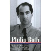Philip Roth: Novels 1967-1972: When She Was Good / Portnoy's Complaint / Our Gang / The Breast