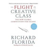 The Flight of the Creative Class by Richard Florida