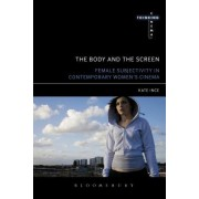 The Body and the Screen: Female Subjectivity in Contemporary Women's Cinema