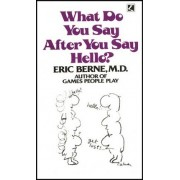 What Do You Say After You Say Hello by Eric Berne