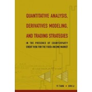 Quantitative Analysis, Derivatives Modeling, And Trading Strategies: In The Presence Of Counterparty Credit Risk For The Fixed-income Market by Bin Li