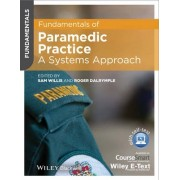 Fundamentals of Paramedic Practice - a Systems Approach, Includes Wiley E-text by Sam Willis