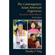 The Contemporary Asian American Experience by Timothy P. Fong