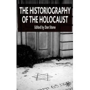The Historiography of the Holocaust by D. Stone