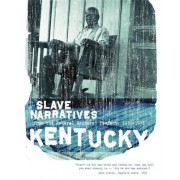Kentucky Slave Narratives by Federal Writers' Project of the Works Progress Administratio