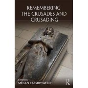 Remembering the Crusades and Crusading by Megan Cassidy-Welch