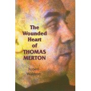 The Wounded Heart of Thomas Merton by Robert Waldron