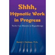 Shhh, Hypnotic Work in Progress by Randy J Hartman