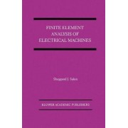 Finite Element Analysis of Electrical Machines by Sheppard J. Salon