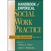 Handbook of Empirical Social Work Practice: Mental Disorders v. 1 by Bruce A. Thyer