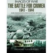 The Battle for the Crimea 1941 - 1944 by Anthony Tucker-Jones