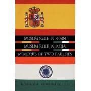 Muslim Rule in Spain, Muslim Rule in India, Memories of Two Failures. by Mohammad Abdulhai Qureshi