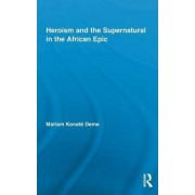 Heroism and the Supernatural in the African Epic by Mariam Konate Deme
