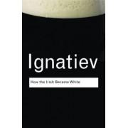 How the Irish Became White by Noel Ignatiev