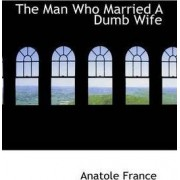 The Man Who Married a Dumb Wife by Anatole France