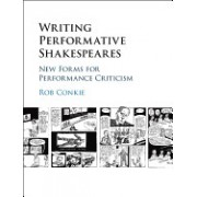 Writing Performative Shakespeares: New Forms for Performance Criticism