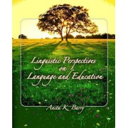 Linguistic Perspectives on Language and Education by Anita K. Barry