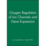 Oxygen Regulation of Ion Channels and Gene Expression by Jose Lopez-Barneo