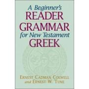 A Beginner's Reader-Grammar for New Testament Greek by Ernest Cadman Colwell