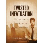Twisted Infatuation: The First Novel of the Detective Jack O'Donnell Trilogy.