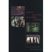 Youth Culture in Global Cinema by Timothy Shary