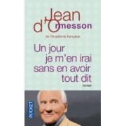 Un Jour Je M'en Irai Sans Avoir Tout Dit by Jean d' Ormesson