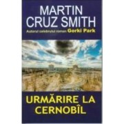 Urmarire la Cernobil - Martin Cruz Smith