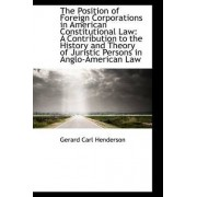 The Position of Foreign Corporations in American Constitutional Law by Gerard Carl Henderson