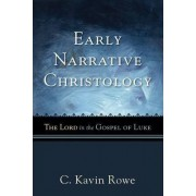 Early Narrative Christology by C. Kavin Rowe