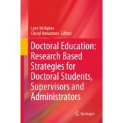 Doctoral Education: Research Based Strategies for Doctoral Students, Supervisors and Administrators by Lynn McAlpine