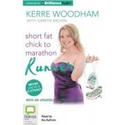 Short Fat Chick to Marathon Runner by Kerre Woodham