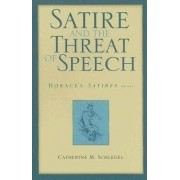Satire and the Threat of Speech in Horace's Satires: Bk. 1 by Catherine Schlegel
