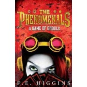 The Phenomenals: A Game of Ghouls by F. E. Higgins