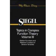 Topics in Complex Function Theory: Abelian Functions and Modular Functions of Several Variables by Carl Ludwig Siegel