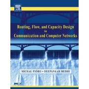 Routing, Flow and Capacity Design in Communication and Computer Networks by Deepankar Medhi