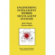 Engineering Intelligent Hybrid Multi-Agent Systems by Rajiv Khosla