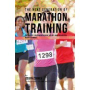 The Next Generation of Marathon Training: The Cross Fit Conditioning Program That Will Make You a Better Marathon Runner