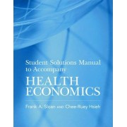 Student Solutions Manual to Accompany Health Economics by Frank A. Sloan