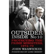 An Outsider Inside No 10: Protecting the Prime Ministers, 1974-79 by John Warwicker