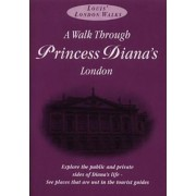 A Walk Through Princess Diana's London by Paul Kenneth Garner