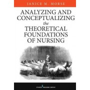 Analyzing and Conceptualizing the Theoretical Foundations of Nursing by Janice M. Morse