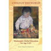 Susan Mayclin Stephenson Child of the World: Montessori, Global Education for Age 3-12+
