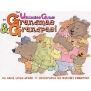 The Ultimate Guide to Grandmas and Grandpas by Sally Lloyd-Jones