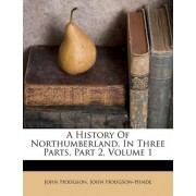 A History of Northumberland, in Three Parts, Part 2, Volume 1 by John Hodgson